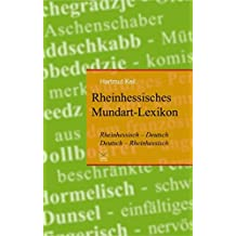 Rheinhessisches Mundart-Lexikon: Rheinhessisch-Deutsch, Deutsch-Rheinhessisch. Ein heiteres Glossar mit über 2400 Ausdrücken, Schimpfwörtern und Redewendungen