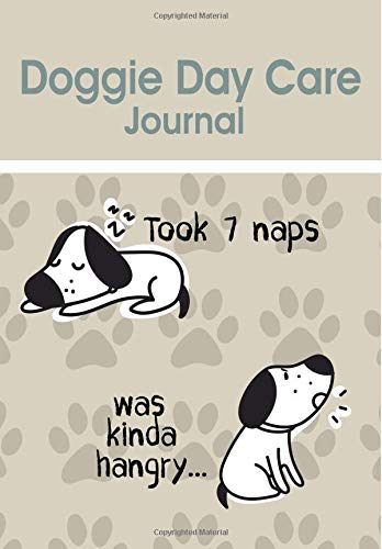 Doggie Day Care Journal - Took 7 Naps Was Kinda Hangry...: Cute Funny Dog Babysitting Journal / 7x10 130 pages / Great gift idea -