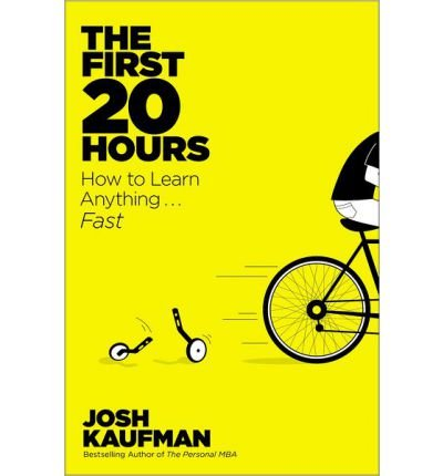 [ [ THE FIRST 20 HOURS: HOW TO LEARN ANYTHING... FAST! BY(KAUFMAN, JOSH )](AUTHOR)[HARDCOVER]