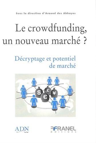 Le crowdfunding, un nouveau marché ? : Décryptage et potentiel de marché