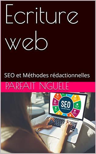 Ecriture web: SEO et Méthodes rédactionnelles par Parfait NGUELE
