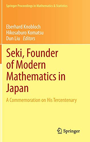 Seki, Founder of Modern Mathematics in Japan: A Commemoration on His Tercentenary (Springer Proceedings in Mathematics & Statistics, Band 39) -