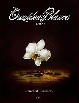 Orquídea Blanca. Libro I. de [Cañamero, Carmen María]