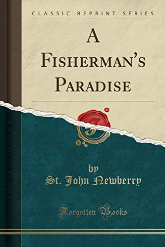 Newberry, S: Fisherman's Paradise (Classic Reprint)