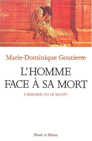 L'HOMME FACE A SA MORT. L'absurde ou le salut ? par Marie-Dominique Goutierre