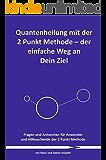 Quantenheilung mit der 2 Punkt Methode - der einfache Weg an Dein Ziel: Fragen und Antworten für Anwender und Hilfesuchende der 2 Punkt Methode