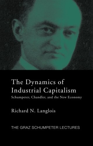 Dynamics of Industrial Capitalism: Schumpeter, Chandler, and the New Economy (Graz Schumpeter Lectures) por Richard N. Langlois