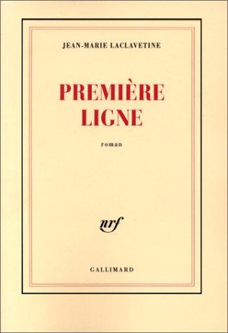 Première ligne - Prix Goncourt des Lycéens 1999 par Jean-Marie Laclavetine