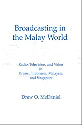 Broadcasting in the Malay World: Radio, Television, and Video in Brunei, Indonesia, Malaysia, and Singapore (Communication & Information Science)