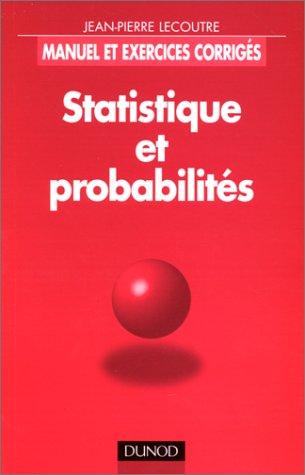 Statistique et probabilités : Manuel et exercices corrigés par Jean-Pierre Lecoutre
