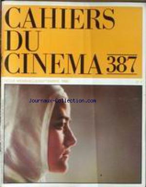 CAHIERS DU CINEMA [No 387] du 01/09/1986 - CINEMA FRANCAIS - THERESE D'ALAIN CAVALIER - L'ENFANCE DE L'ART PAR A. PHILIPPON - ALAIN CAVALIER PAR P. BONITZER ET S. TOUBIANA - CATH. MOUCHET PAR A. PHILIPPON - MELO D'ALAIN RESNAIS - ROSEBUD - LE RAYON V