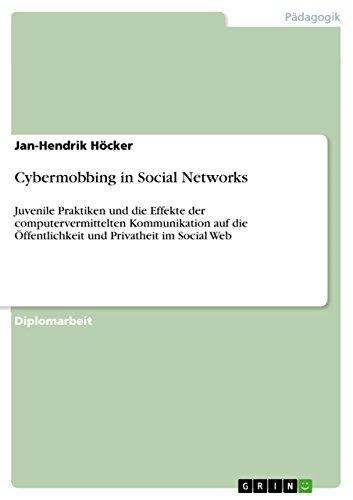 Cybermobbing in Social Networks: Juvenile Praktiken und die Effekte der computervermittelten Kommunikation auf die Öffentlichkeit und Privatheit im Social Web