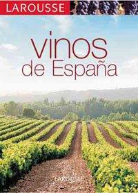 Los Vinos de España (Larousse - Libros Ilustrados/Prácticos - Gastronomía - Larousse De.)