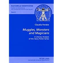 «Muggles, Monsters and Magicians»: A Literary Analysis of the «Harry Potter» Series (Kulturelle Identitäten / Cultural Identities)