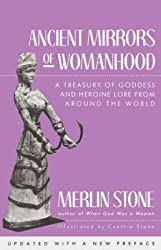[Ancient Mirrors of Womanhood: A Treasury of Goddess and Heroine Lore from Around the World] (By: Merlin Stone) [published: April, 1992]