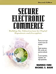 Secure Electronic Commerce: Building the Infrastructure for Digital Signatures and Encryption