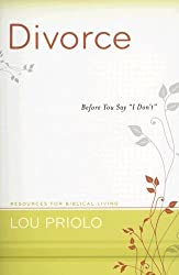 Divorce: Before You Say 'I Don't' (Resources for Biblical Living) by Lou Priolo (2007-10-05)