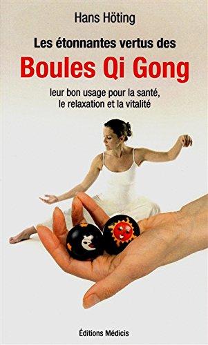 Les tonnantes vertus des Boules Qi Gong : Leur bon usage pour la sant, la relaxation et la vitalit