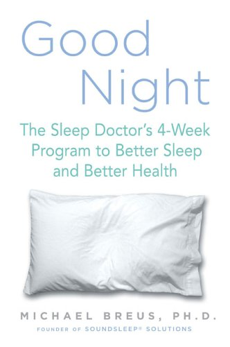 Good Night: The Sleep Doctor's 4-Week Program to Better Sleep and Better Heal...