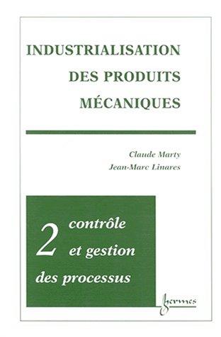 INDUSTRIALISATION DES PRODUITS MECANIQUES. Tome 2, Contrôle et gestion des processus