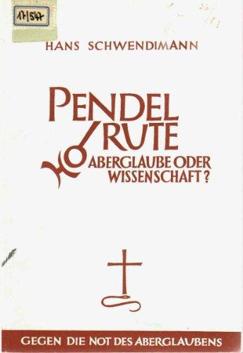 Pendel und Rute: Aberglaube oder Wissenschaft? Gegen die Not des Aberglaubens.