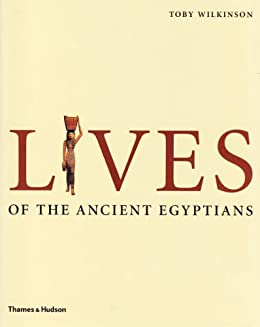 Lives of the Ancient Egyptians: Pharaohs, Queens, Courtiers and Commoners von [Wilkinson, Toby]