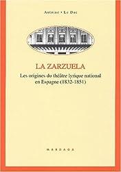 La zarzuela. Les origines du théâtre lyrique national en Espagne (1832-1851)