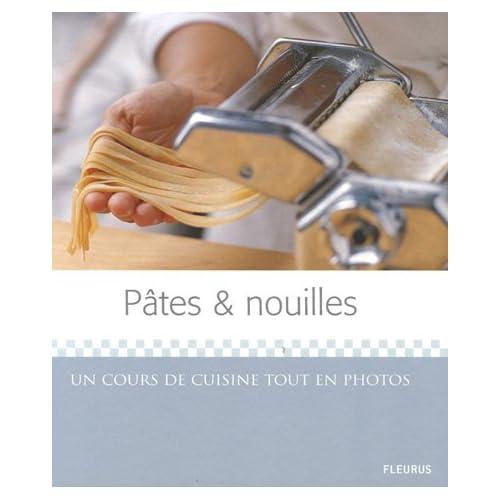 Pâtes et nouilles : Un cours de cuisine tout en photos