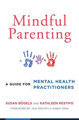 Mindful Parenting: A Guide for Mental Health Practitioners