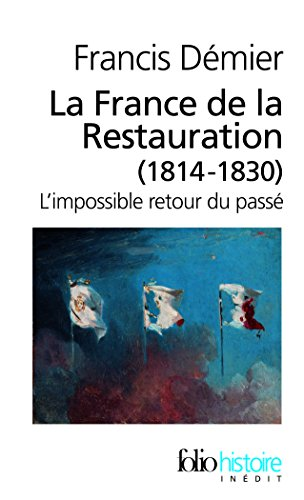 La France de la Restauration (1814-1830): L'impossible retour du passé