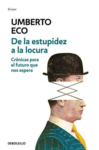 De la estupidez a la locura: Crónicas para el futuro que nos espera (ENSAYO-LITERATURA) por Umberto Eco