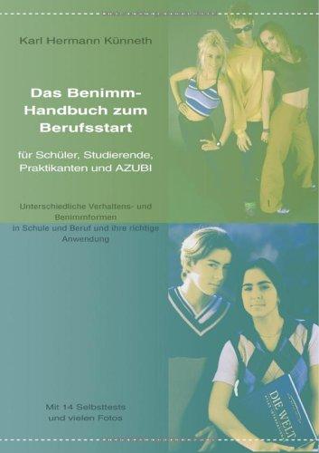 Das Benimm-Handbuch zum Berufsstart: Für Schüler, Studierende, Praktikanten und Azubi