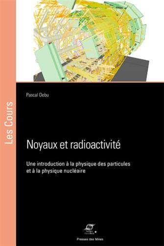 Noyaux et radioactivité: Une introduction à la physique des particules et à la physique nucléaire
