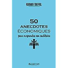 50 anecdotes économiques pour surprendre son auditoire (French Edition)