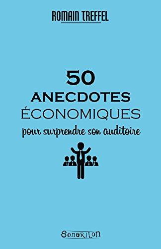 50 anecdotes conomiques pour surprendre son auditoire