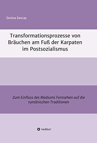 Transformationsprozesse von Bräuchen am Fuß der Karpaten im Postsozialismus: Zum Einfluss des...