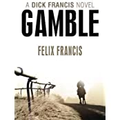 Gamble (Dick Francis Novel) by Felix Francis (2011-09-01)