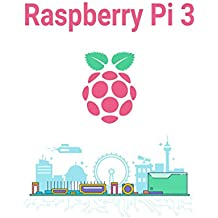 Raspberry Pi 3: The Ultimate Guide to the World of Raspberry Pi 3, Python, Programming, Micro Computer (Simple Step By Step Guide for Beginners, Raspberry ... Raspberry Pi 3 Projects) (English Edition)