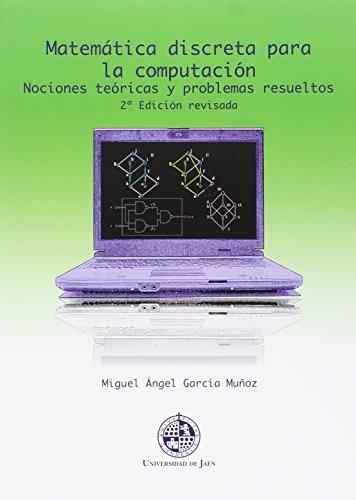Matemática discreta para la computación. (2º edición revisada): Nociones teóricas y problemas resueltos (Techné) por Miguel Ángel García Muñoz
