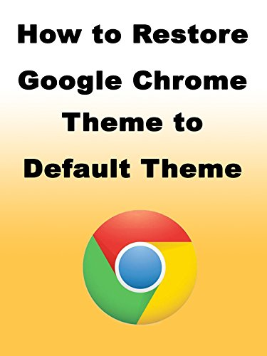 Gogel (How to Restore Google Chrome Theme to Default Theme [OV])