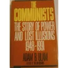 The Communists: The Story of Power and Lost Illusions, 1948-1991 by Adam Bruno Ulam (1992-03-01)