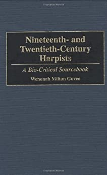 Nineteenth- and Twentieth-Century Harpists: A Bio-Critical Sourcebook (Bio-Critical Sourcebooks on Musical Performance) by [Govea, Wenonah M.]