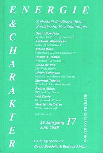 Energie & Charakter. Nr. 17 (29. Jg., Juni 1998): Körper-Psycho-Therapie