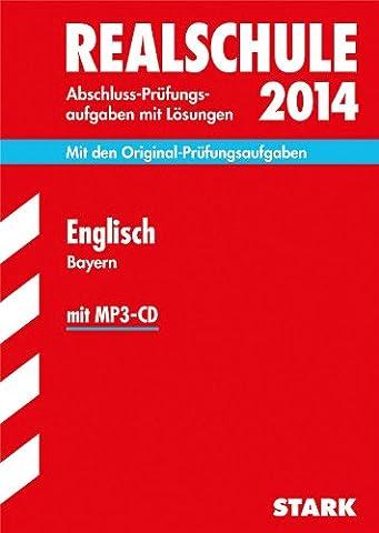 Abschluss-Prüfungsaufgaben Realschule Bayern. Mit Lösungen / Englisch mit MP3-CD 2014: Mit den Original-Prüfungsaufgaben