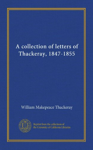 A collection of letters of Thackeray, 1847-1855