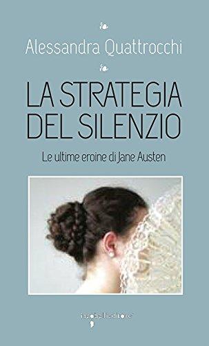 La strategia del silenzio. Le ultime eroine di Jane Austen