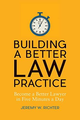 Building a Better Law Practice: Become a Better Lawyer in Five Minutes a Day (English Edition)