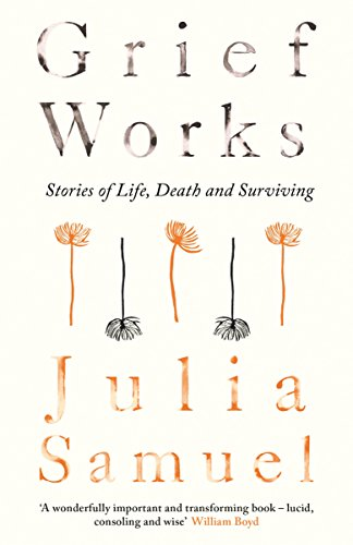 Grief works stories of life death and surviving ebook julia grief works stories of life death and surviving by samuel julia fandeluxe PDF