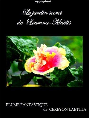 Le jardin secret de Loumna-Maëlis par CEREYON Laetitia alias Ladytrishia