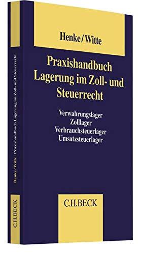 Praxishandbuch Lagerung im Zoll- und Steuerrecht: Verwahrungslager, Zolllager, Verbrauchsteuerlager, Umsatzsteuerlager